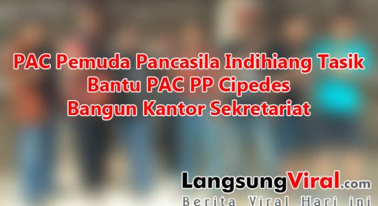 PAC Pemuda Pancasila Indihiang Tasik Bantu PAC PP Cipedes Bangun Kantor Sekretariat