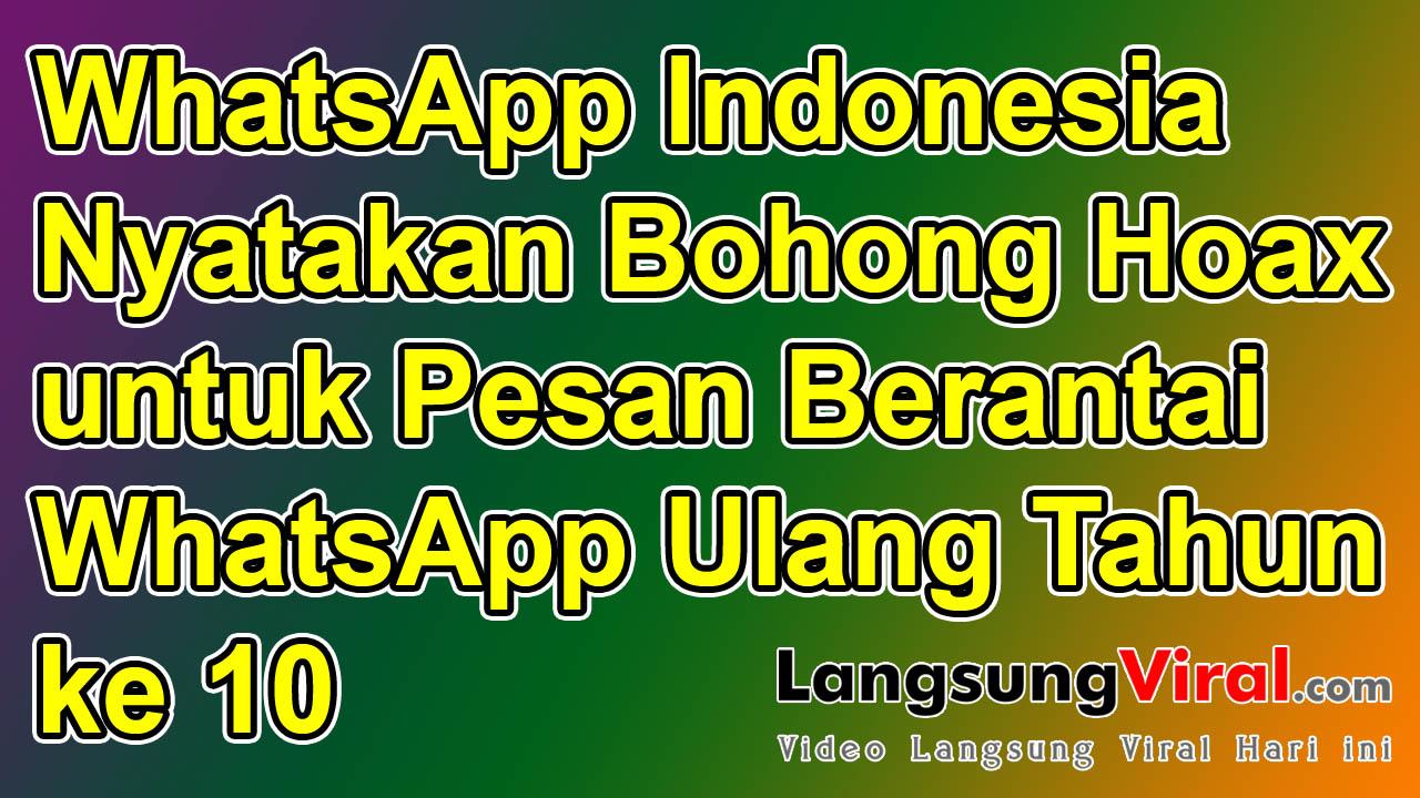Pihak WhatsApp Indonesia Nyatakan Bohong Hoax untuk Pesan Berantai WhatsApp Ulang Tahun ke 10