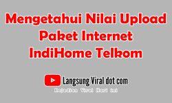 Cara Mengetahui dan Menghitung Kecepatan Upload Paket Internet IndiHome Telkom